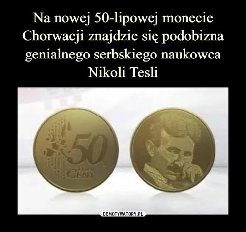 Na nowej 50-lipowej monecie Chorwacji znajdzie się podobizna genialnego serbskiego naukowca Nikoli Tesli