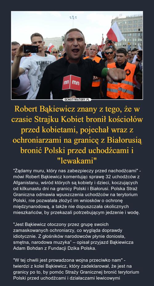 """Robert Bąkiewicz znany z tego, że w czasie Strajku Kobiet bronił kościołów przed kobietami, pojechał wraz z ochroniarzami na granicę z Białorusią bronić Polski przed uchodźcami i """"lewakami"""""""