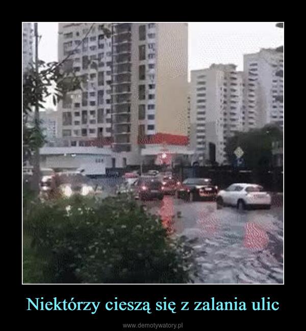 Niektórzy cieszą się z zalania ulic –