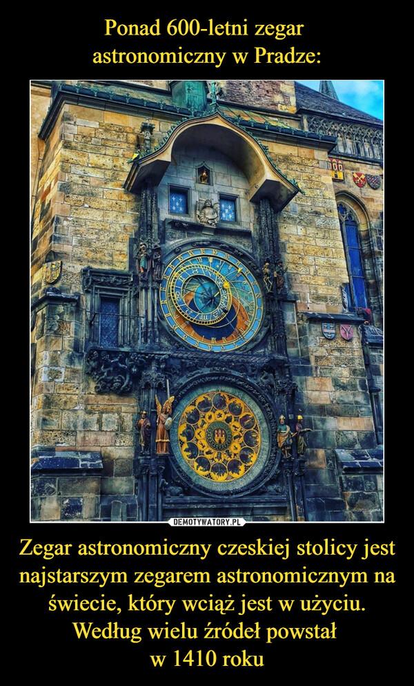 Zegar astronomiczny czeskiej stolicy jest najstarszym zegarem astronomicznym na świecie, który wciąż jest w użyciu. Według wielu źródeł powstał w 1410 roku –