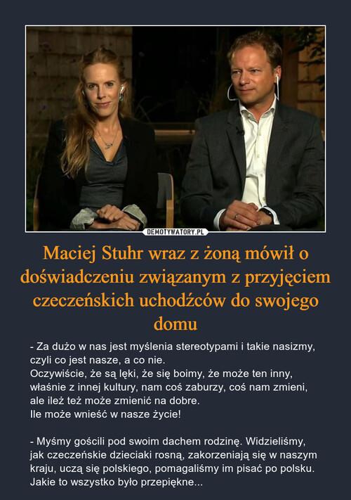 Maciej Stuhr wraz z żoną mówił o doświadczeniu związanym z przyjęciem czeczeńskich uchodźców do swojego domu