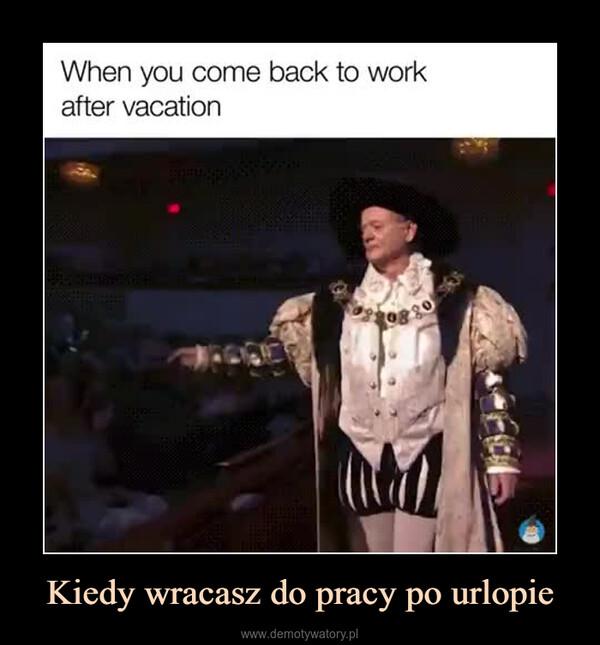 Kiedy wracasz do pracy po urlopie –
