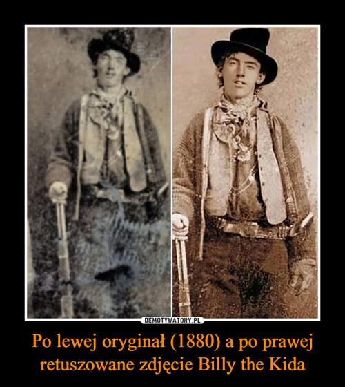 Po lewej oryginał (1880) a po prawej retuszowane zdjęcie Billy the Kida