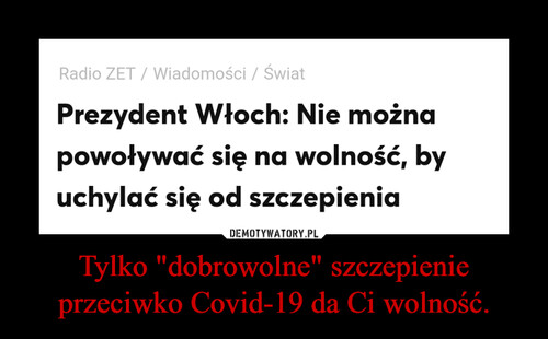 """Tylko """"dobrowolne"""" szczepienie przeciwko Covid-19 da Ci wolność."""
