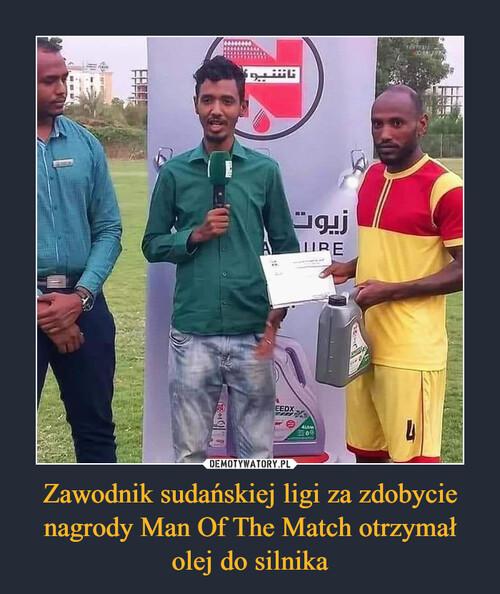 Zawodnik sudańskiej ligi za zdobycie nagrody Man Of The Match otrzymał olej do silnika