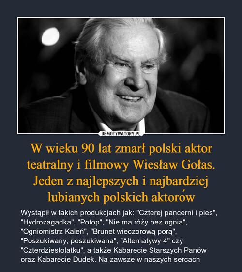 W wieku 90 lat zmarł polski aktor teatralny i filmowy Wiesław Gołas. Jeden z najlepszych i najbardziej lubianych polskich aktorów
