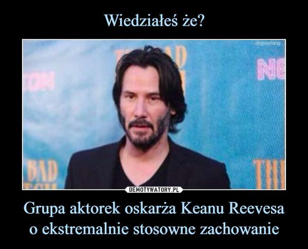 Wiedziałeś że? Grupa aktorek oskarża Keanu Reevesa o ekstremalnie stosowne zachowanie