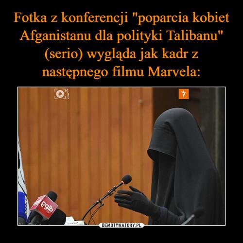 """Fotka z konferencji """"poparcia kobiet Afganistanu dla polityki Talibanu"""" (serio) wygląda jak kadr z następnego filmu Marvela:"""