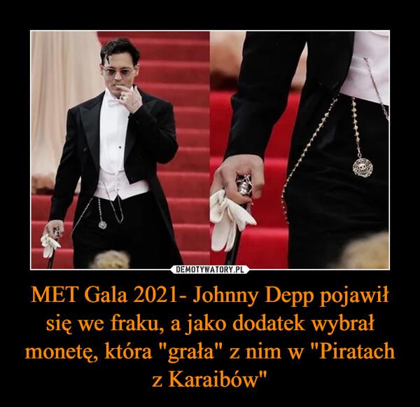 """MET Gala 2021- Johnny Depp pojawił się we fraku, a jako dodatek wybrał monetę, która """"grała"""" z nim w """"Piratach z Karaibów"""" –"""