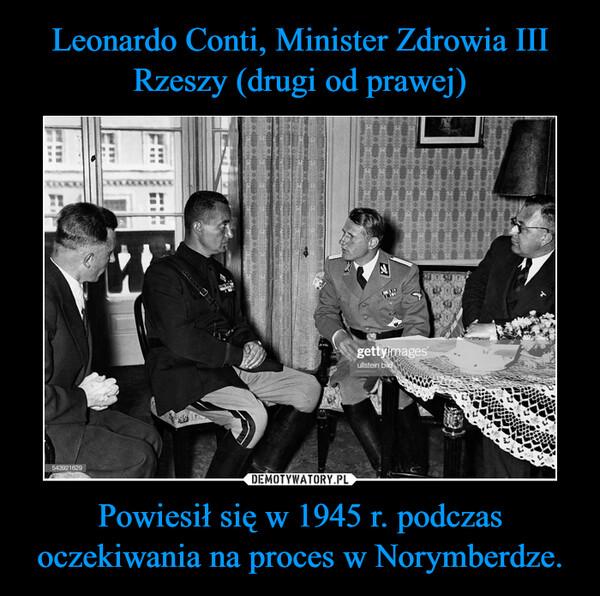 Leonardo Conti, Minister Zdrowia III Rzeszy (drugi od prawej) Powiesił się w 1945 r. podczas oczekiwania na proces w Norymberdze.