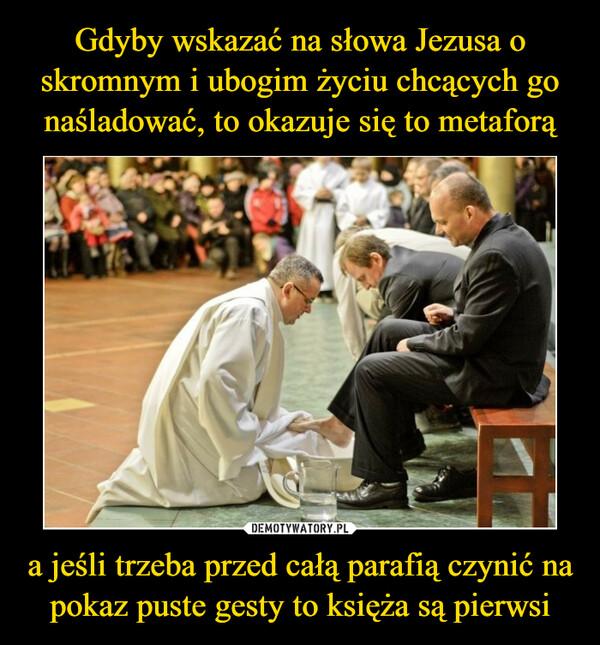 a jeśli trzeba przed całą parafią czynić na pokaz puste gesty to księża są pierwsi –