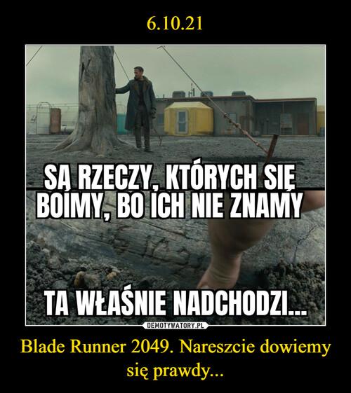 6.10.21 Blade Runner 2049. Nareszcie dowiemy się prawdy...