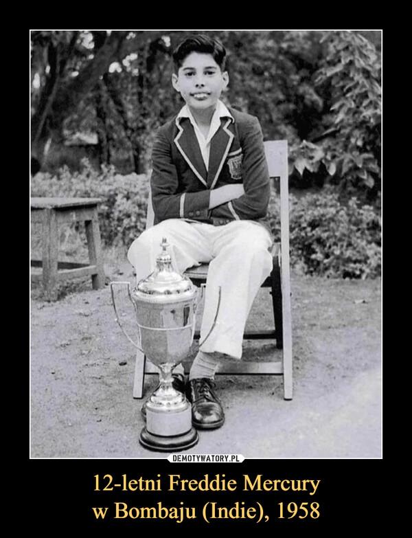 12-letni Freddie Mercuryw Bombaju (Indie), 1958 –