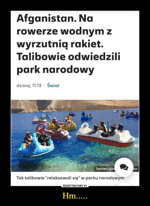 """Hm..... –  Afganistan. Na rowerze wodnym z wyrzutnią rakiet. Talibowie odwiedzili park narodowyTak talibowie """"relaksowali się"""" w parku narodowym"""