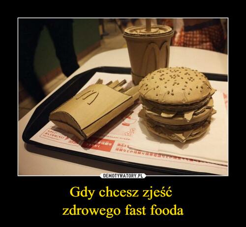 Gdy chcesz zjeść  zdrowego fast fooda