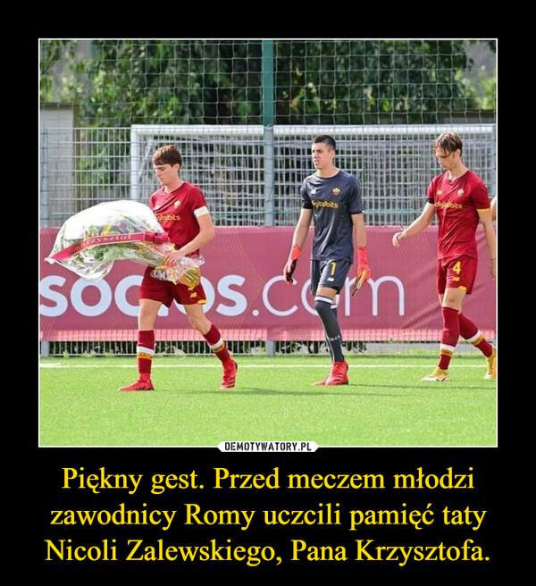 Piękny gest. Przed meczem młodzi zawodnicy Romy uczcili pamięć taty Nicoli Zalewskiego, Pana Krzysztofa. –