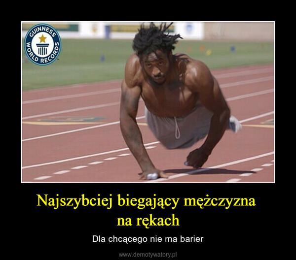 Najszybciej biegający mężczyzna na rękach – Dla chcącego nie ma barier