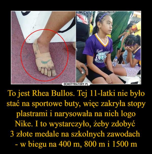 To jest Rhea Bullos. Tej 11-latki nie było stać na sportowe buty, więc zakryła stopy plastrami i narysowała na nich logo Nike. I to wystarczyło, żeby zdobyć 3 złote medale na szkolnych zawodach - w biegu na 400 m, 800 m i 1500 m –