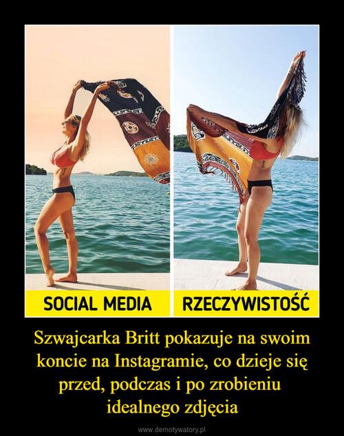 Szwajcarka Britt pokazuje na swoim koncie na Instagramie, co dzieje się przed, podczas i po zrobieniu  idealnego zdjęcia