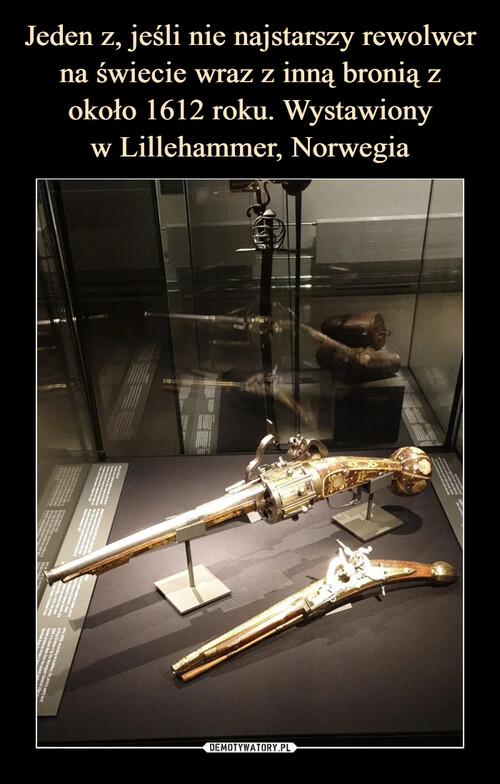 Jeden z, jeśli nie najstarszy rewolwer na świecie wraz z inną bronią z około 1612 roku. Wystawiony w Lillehammer, Norwegia