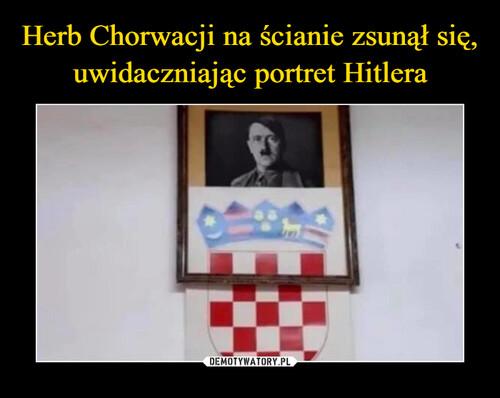 Herb Chorwacji na ścianie zsunął się, uwidaczniając portret Hitlera