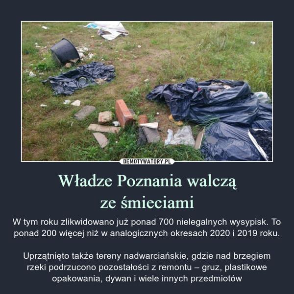 Władze Poznania walcząze śmieciami – W tym roku zlikwidowano już ponad 700 nielegalnych wysypisk. To ponad 200 więcej niż w analogicznych okresach 2020 i 2019 roku.Uprzątnięto także tereny nadwarciańskie, gdzie nad brzegiem rzeki podrzucono pozostałości z remontu – gruz, plastikowe opakowania, dywan i wiele innych przedmiotów