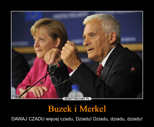 Buzek i Merkel – DAWAJ CZADU więcej czadu, Dziadu! Dziadu, dziadu, dziadu!