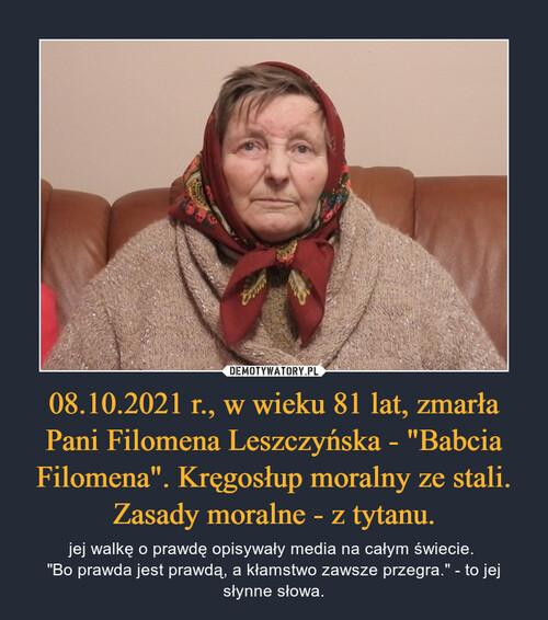 """08.10.2021 r., w wieku 81 lat, zmarła Pani Filomena Leszczyńska - """"Babcia Filomena"""". Kręgosłup moralny ze stali. Zasady moralne - z tytanu."""