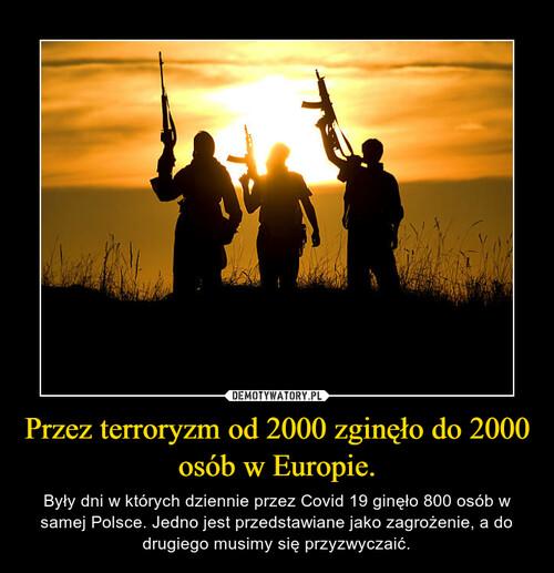 Przez terroryzm od 2000 zginęło do 2000 osób w Europie.