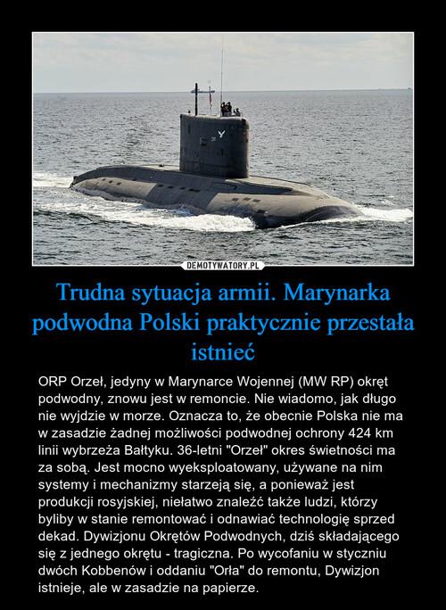 Trudna sytuacja armii. Marynarka podwodna Polski praktycznie przestała istnieć