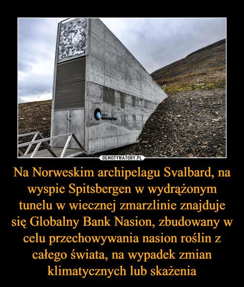 Na Norweskim archipelagu Svalbard, na wyspie Spitsbergen w wydrążonym tunelu w wiecznej zmarzlinie znajduje się Globalny Bank Nasion, zbudowany w celu przechowywania nasion roślin z całego świata, na wypadek zmian klimatycznych lub skażenia
